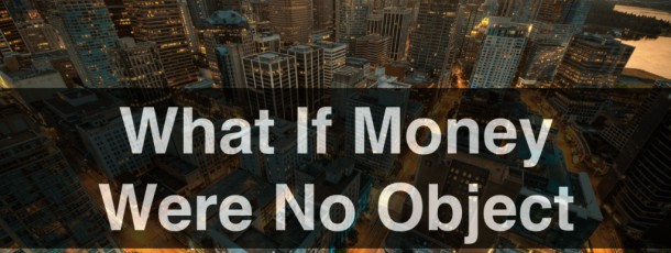 What Would You Do If Money Were No Object?